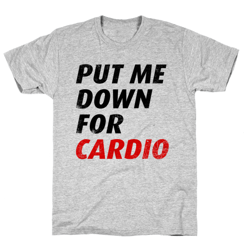 Put Me Down For Cardio