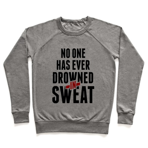 No One Has Ever Drowned in Sweat Pullover