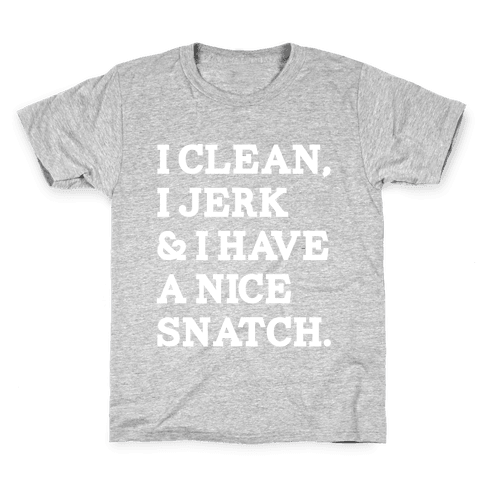 I Clean, I Jerk and I Have a Nice Snatch Kids T-Shirt