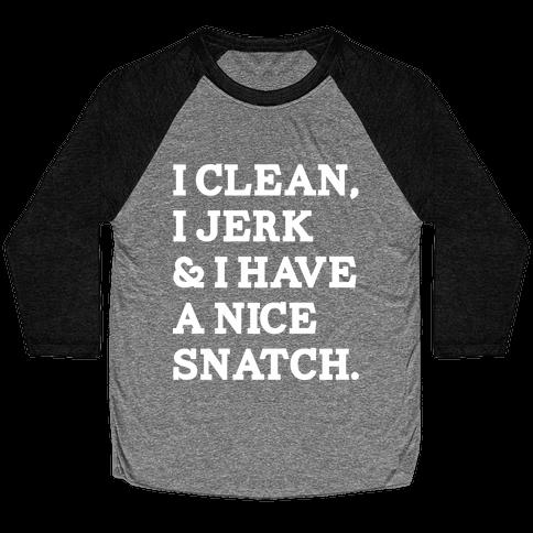 I Clean, I Jerk and I Have a Nice Snatch Baseball Tee