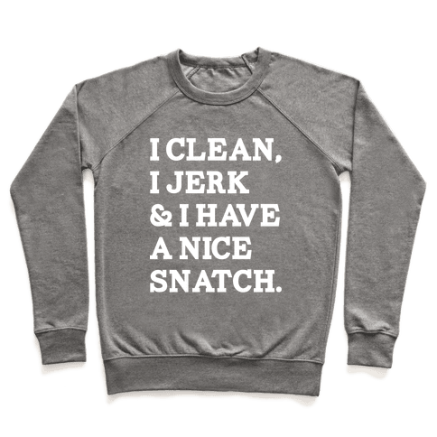 I Clean, I Jerk and I Have a Nice Snatch Pullover