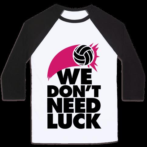 We Don't Need Luck (Volleyball) Baseball Tee