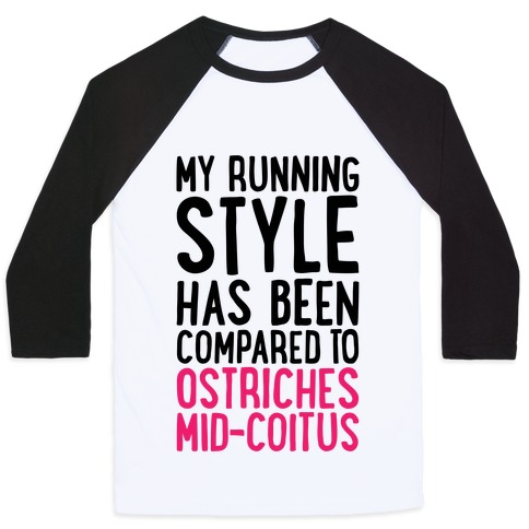 My Running Style Has Been Compared To Ostriches Mid-Coitus Baseball Tee