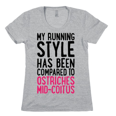 My Running Style Has Been Compared To Ostriches Mid-Coitus Womens T-Shirt
