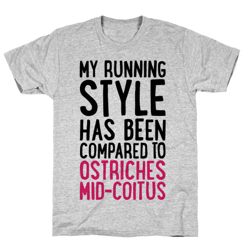 My Running Style Has Been Compared To Ostriches Mid-Coitus Mens T-Shirt