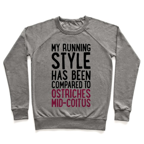 My Running Style Has Been Compared To Ostriches Mid-Coitus Pullover