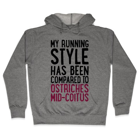 My Running Style Has Been Compared To Ostriches Mid-Coitus Hooded Sweatshirt