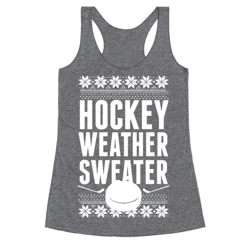 Hockey Weather Sweater (White Ink) Racerback Tank Top