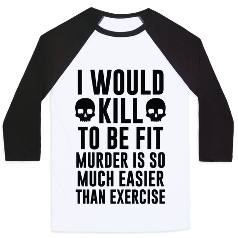 I Would Kill To Be Fit Baseball Tee