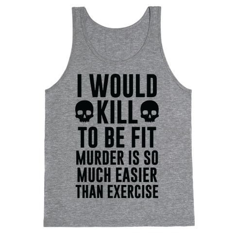 I Would Kill To Be Fit Tank Top