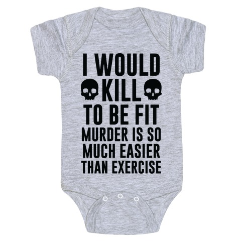 I Would Kill To Be Fit Baby Onesy