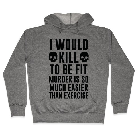I Would Kill To Be Fit Hooded Sweatshirt