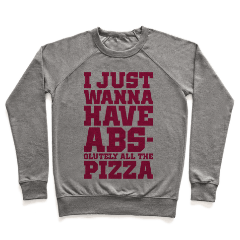 I Just Want Abs-olutely All The Pizza Pullover