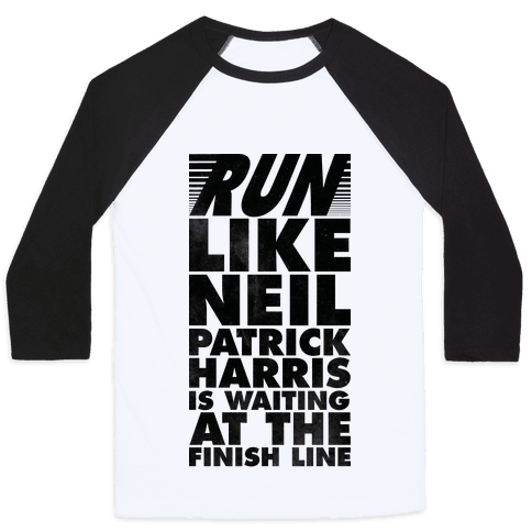 Run Like Neil Patric Harris is Waiting at the Finish Line Baseball Tee