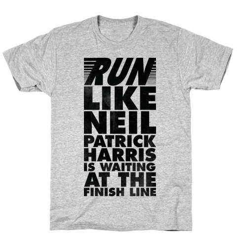Run Like Neil Patric Harris is Waiting at the Finish Line T-Shirt
