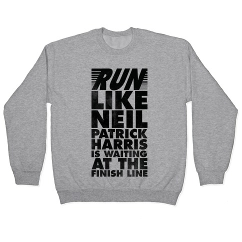 Run Like Neil Patric Harris is Waiting at the Finish Line Pullover