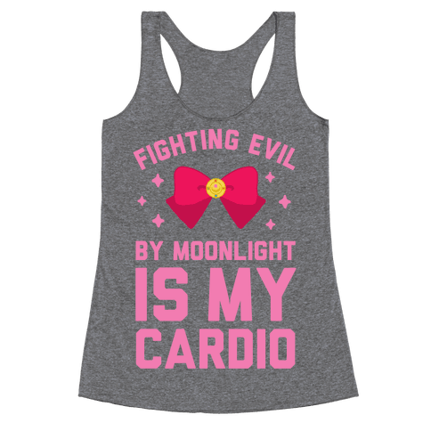 Fighting Evil by Moonlight is My Cardio Racerback Tank Top
