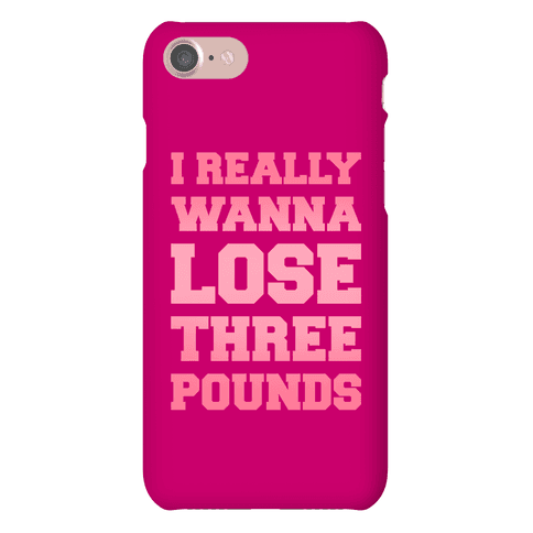 I Really Wanna Lose Three Pounds Phone Case
