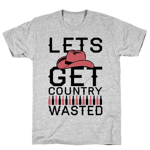 Lets Get Country Wasted Mens T-Shirt