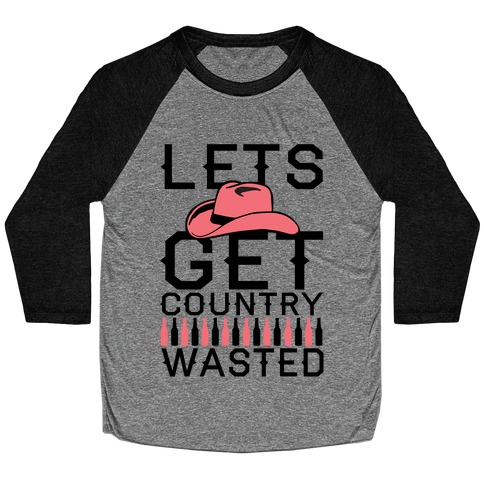 Lets Get Country Wasted Baseball Tee