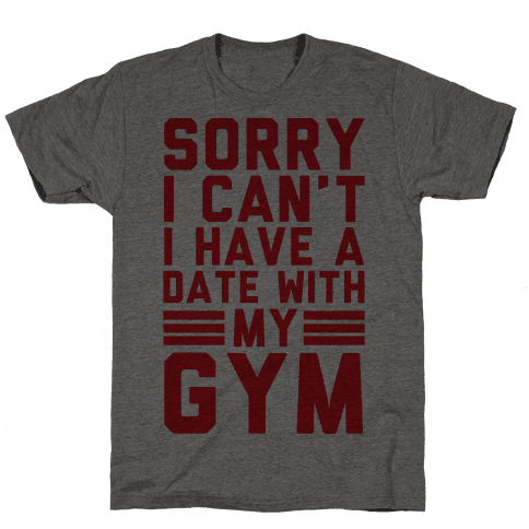 Sorry I Can't I Have A Date With My Gym