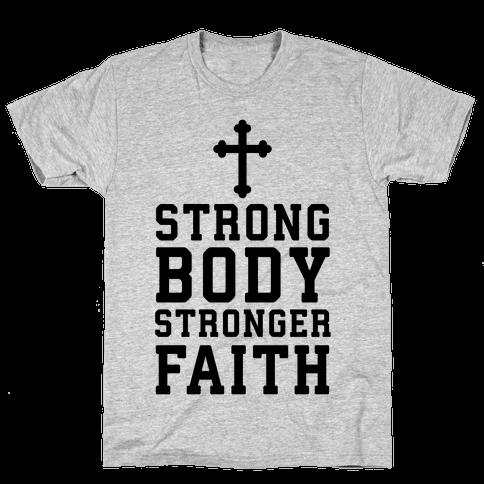 Strong Body Stronger Faith Mens T-Shirt