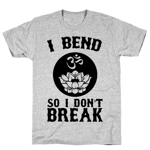 I Bend So I Don't Break Mens T-Shirt
