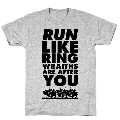 Run Like Ringwraiths Are After You T-Shirt