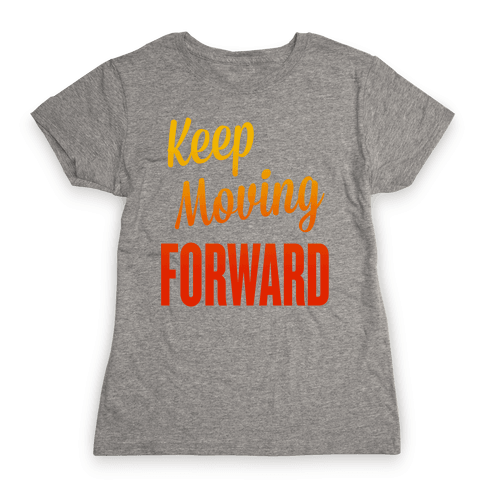 Keep Moving Forward Womens T-Shirt