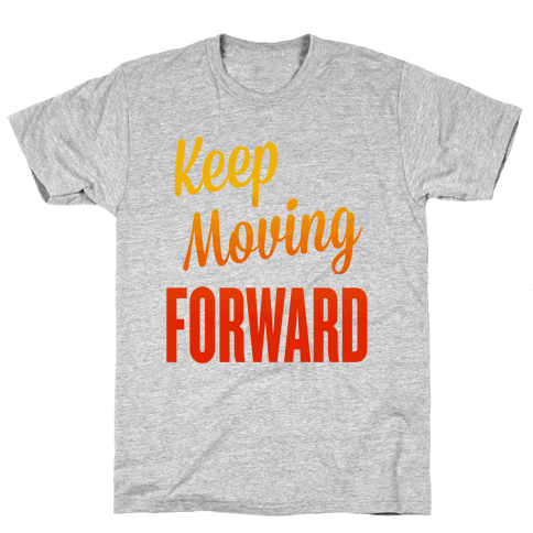 Keep Moving Forward Mens T-Shirt