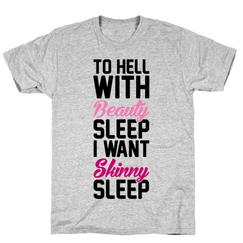 To Hell With Beauty Sleep I Want Skinny Sleep Mens T-Shirt
