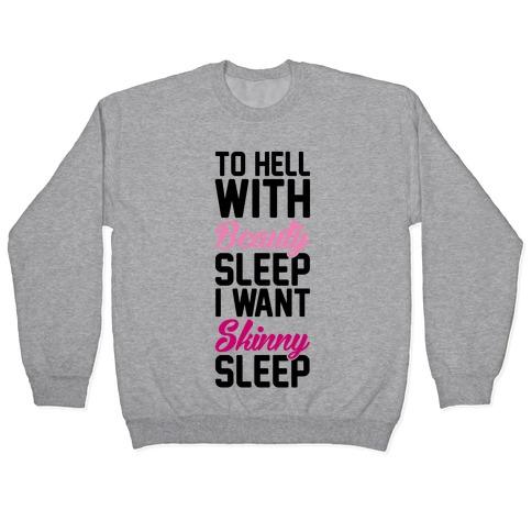 To Hell With Beauty Sleep I Want Skinny Sleep Pullover