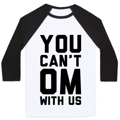 You Can't OM With US Baseball Tee