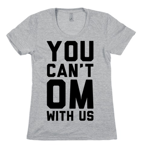 You Can't OM With US Womens T-Shirt
