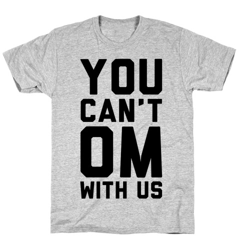 You Can't OM With US T-Shirt