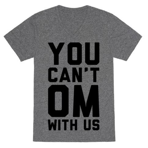 You Can't OM With US V-Neck Tee Shirt