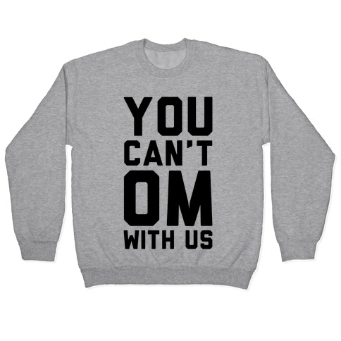 You Can't OM With US Pullover