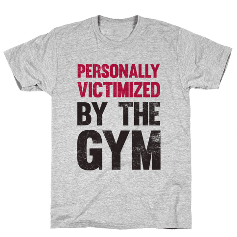 Personally Victimized By The Gym Mens T-Shirt