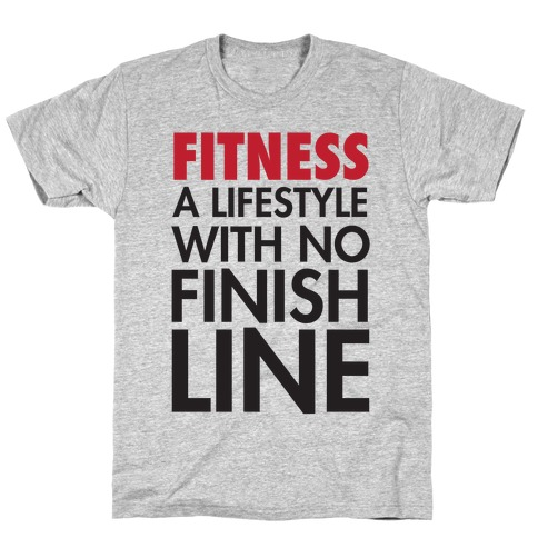 Fitness: A Lifestyle With No Finishline T-Shirt