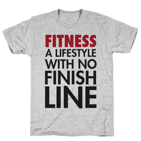 Fitness: A Lifestyle With No Finishline Mens T-Shirt
