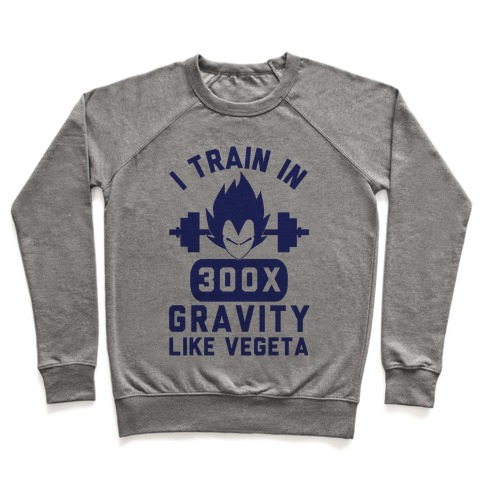 I Train In 300x Gravity Like Vegeta Pullover