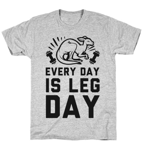 Every Day is Leg Day (Kangaroo) T-Shirt