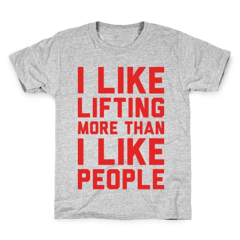 I Like Lifting More Than I Like People Kids T-Shirt