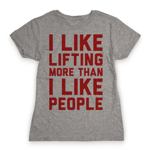 I Like Lifting More Than I Like People Womens T-Shirt