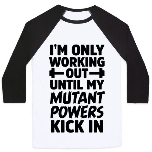 I'm Only Working Out Until My Mutant Powers Kick In Baseball Tee