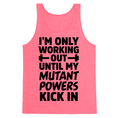 I'm Only Working Out Until My Mutant Powers Kick In