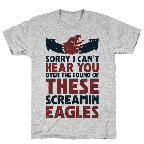 Can't Hear You Over These Screamin' Eagles  Mens T-Shirt