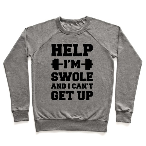 Help I'm Swole And I Can't Get Up Pullover