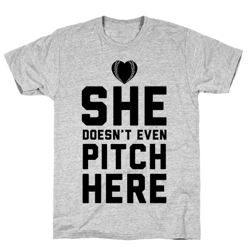 She Doesn't Even Pitch Here! Mens T-Shirt