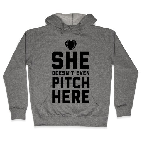 She Doesn't Even Pitch Here! Hooded Sweatshirt